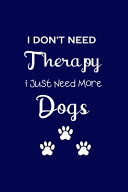 I Don't Need Therapy I Just Need More DOGS