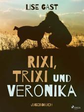 Rixi Trixi und Veronika