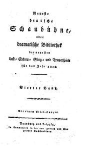 Neueste deutsche Schaubühne, oder dramatische Bibliothek der neuesten Lust-, Schau-, Sing- und Trauerspiele für das Jahr ...