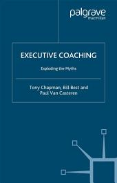 Executive Coaching: Exploding the Myths