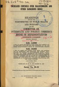 Increased Controls Over Hallucinogens and Other Dangerous Drugs  Hearings Before the Subcommittee on Public Health and Welfare     90 2  on H R  14096  H R  15355  and Similar Bills  February 10  26  27  March 10  1968 PDF