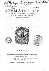 La Sepmaine, ou Creation du monde, de G. de Salluste, Seigneur du Bartas [Sonnet par J. de Ch.]