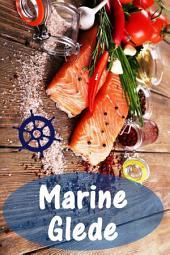 Marine Glede: 200 deilige oppskrifter med laks og sjømat (Fisk og Sjømat Kjøkken)