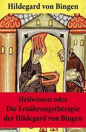 Heilwissen oder die Ernährungstherapie der Hildegard von Bingen: (Rezepte, Kuren und Diäten) - Erweiterte Ausgabe