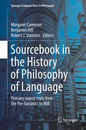 Sourcebook in the History of Philosophy of Language: Primary source texts from the Pre-Socratics to Mill