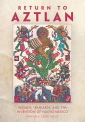 Return to Aztlan: Indians, Spaniards, and the Invention of Nuevo México