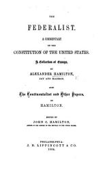 The Federalist ... A Collection of Essays, by Alexander Hamilton, Jay and Madison. Also, the Continentalist and Other Papers, by Hamilton. Edited by J. C. Hamilton. (Philo Publius, by William Duer. N. I.-III.-Oct., Nov. 1787.).