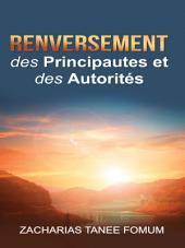 Renversement des Principautes et des Autorités (Volume 1)
