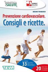 Prevenzione cardiovascolare. Consigli e ricette.