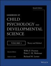 Handbook of Child Psychology and Developmental Science, Theory and Method: Edition 7