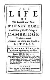 The life of Henry More late Fellow of Christ's College in Cambridge: with his Letters