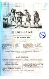 Le loup-garou comedie-vaudeville en trois actes par MM. Varin et Jaime
