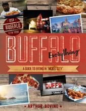 "Buffalo Everything: A Guide to Eating in ""The Nickel City"""