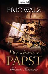 Der schwarze Papst: Historischer Kriminalroman