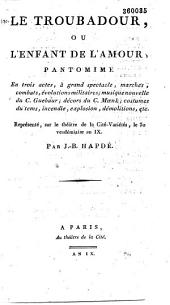 Le troubadour ou l'enfant de l'amour pantomime en trois actes, à grand spectacle...