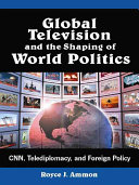 Global Television and the Shaping of World Politics