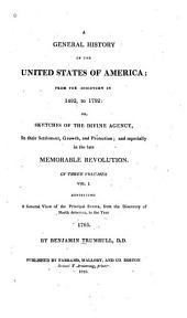 A General History of the United States of America; from the Discovery in 1492, to 1792: Or, Sketches of the Divine Agency, in Their Settlement, Growth, and Protection; and Especially in the Late Memorable Revolution... Exhibiting a General View of the Principal Events, from the Discovery of North America, to the Year 1765, Volume 1
