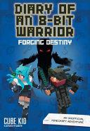 Diary of an 8 Bit Warrior  Forging Destiny  Book 6 8 Bit Warrior Series  PDF