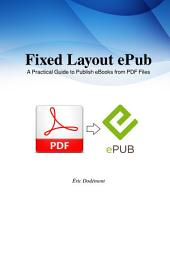 Fixed Layout ePub: A Practical Guide to Publish eBooks from PDF Files
