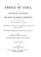 The People of India: A Series of Photographic Illustrations, with Descriptive Letterpress, of the Races and Tribes of Hindustan, Originally Prepared Under the Authority of the Government of India, and Reproduced by Order of the Secretary of State for India in Council, Volume 7