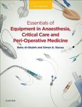 Essentials of Equipment in Anaesthesia, Critical Care, and Peri-Operative Medicine E-Book: Edition 5