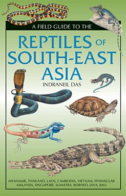 A Field Guide To The Reptiles Of South East Asia PDF