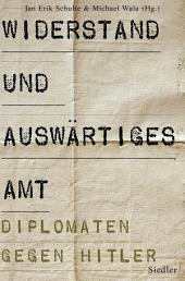 Widerstand und Auswärtiges Amt: Diplomaten gegen Hitler