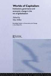Worlds of Capitalism: Institutions, Economic Performance and Governance in the Era of Globalization