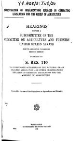 Investigation of Organizations Engaged in Combating Legislation for the Relief of Agriculture: Hearings Before Subcommittee of ..., 67-2, Pursuant to S. Res. 110 ....
