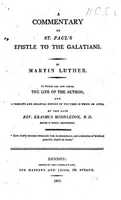 A Commentary Upon the Epistle of Paul     to the Galatians     By Mr  Martin Luther  To which is Prefixed  An Account of the Life of the Author