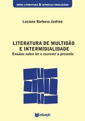Literatura de multidão e intermidialidade: ensaios sobre ler e escrever o presente