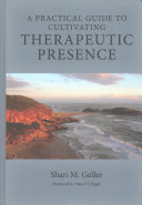 A Practical Guide for Cultivating Therapeutic Presence