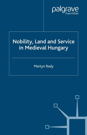 Nobility, Land and Service in Medieval Hungary