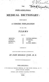 The Philadelphia Medical Dictionary: Containing a Concise Explanation of All the Terms Used in Medicine, Surgery, Pharmacy, Botany, Natural History, Chymistry, and Materia Medica