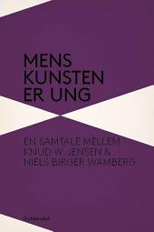 Mens kunsten er ung: En samtale mellem Knud W. Jensen og Niels Birger Wamberg