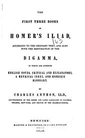 The First Three Books of Homer's Iliad: According to the Ordinary Text, and Also with the Restoration of the Digamma, to which are Appended English Notes, Critical and Explanatory, a Metrical Index, and Homeric Glossary