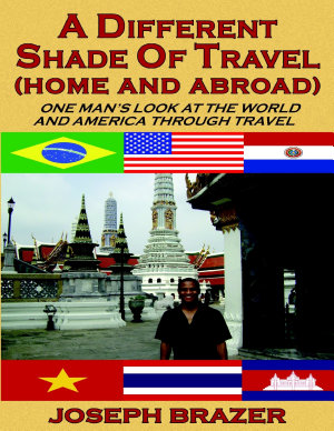 A Different Shade of Travel  Home and Abroad   One Man s Look at the World and America Through Travel