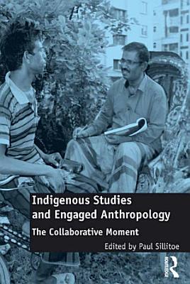 Indigenous Studies and Engaged Anthropology PDF