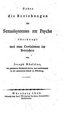 Ueber die Beziehungen des Sexualsystemes zur Psyche   berhaupt und zum Cretinismus ins Besondere PDF