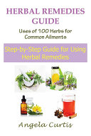 Herbal Remedies Guide: Uses of 100 Herbs for Common Ailments
