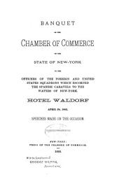Banquet of the Chamber of Commerce of the State of New York to the Officers of the Foreign and United States Squadrons which Escorted the Spanish Caravels to the Waters of New York: Hotel Waldorf, April 28, 1893. Speeches Made on the Occasion