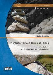 Vereinbarkeit von Beruf und Familie: Work-Life-Balance als Erfolgsfaktor für Unternehmen?