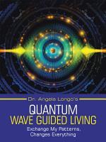 Dr  Angela Longo   s Quantum Wave Guided Living PDF