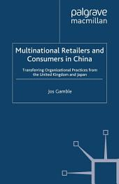 Multinational Retailers and Consumers in China: Transferring Organizational Practices from the United Kingdom and Japan