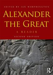 Alexander the Great: A Reader, Edition 2