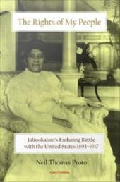The Rights of My People: Liliuokalani's Enduring Battle with the United States, 1893-1917