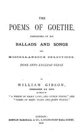 The Poems of Goethe: Consisting of His Ballads and Songs and Miscellaneous Selections