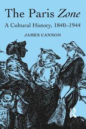 The Paris Zone: A Cultural History, 1840-1944