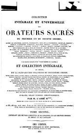 Collection intégrale et universelle des orateurs sacrés du premier et du second ordre, savoir: de Lingendes [et al.] ... et collection intégrale ou choisie de la plupart des orateurs du troisième ordre, savoir: Camus [et al.] publiée solon l'ordre chronologique, Volume2