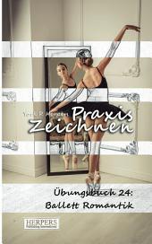 Praxis Zeichnen - Übungsbuch 24: Ballett Romantik